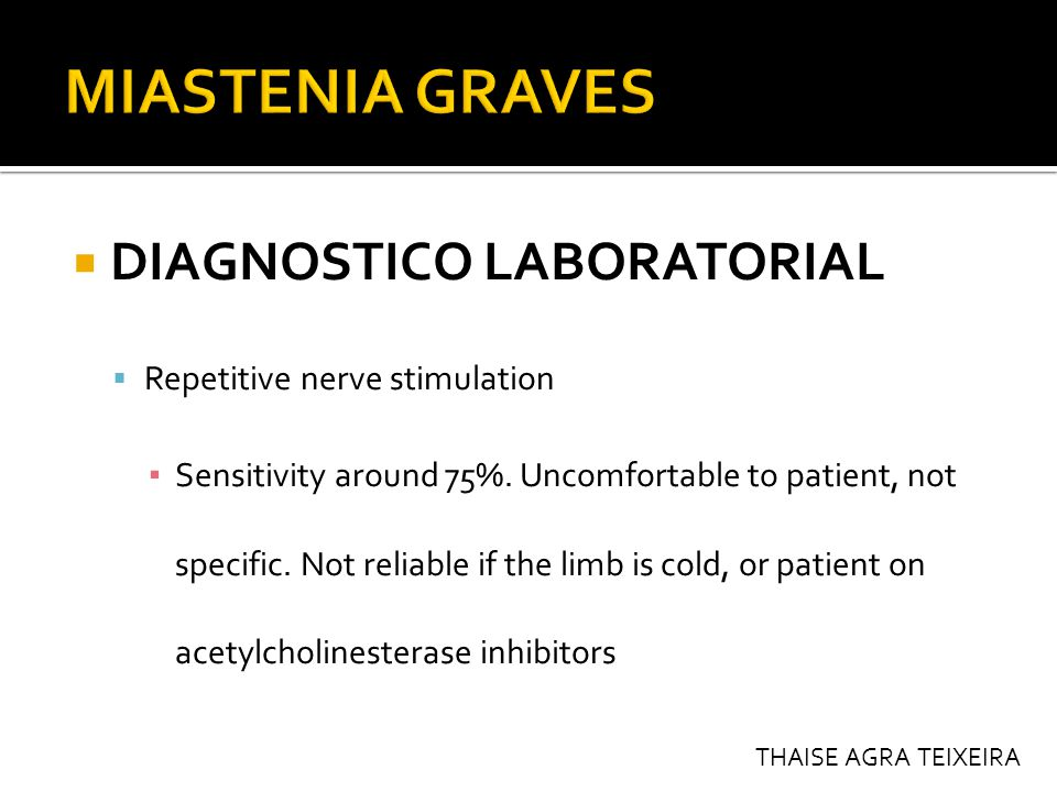 DIAGNOSTICO LABORATORIAL  Repetitive nerve stimulation ▪ Sensitivity around 75%.