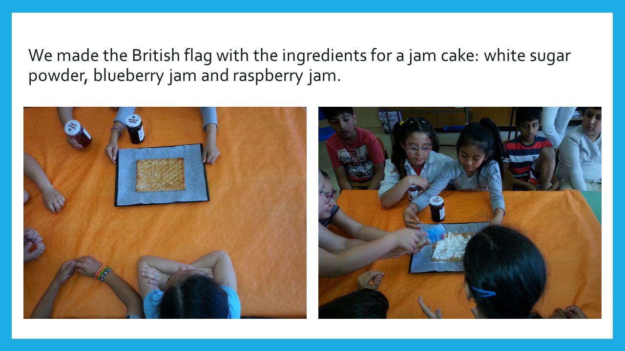 We made the British flag with the ingredients for a jam cake: white sugar powder, blueberry jam and raspberry jam.