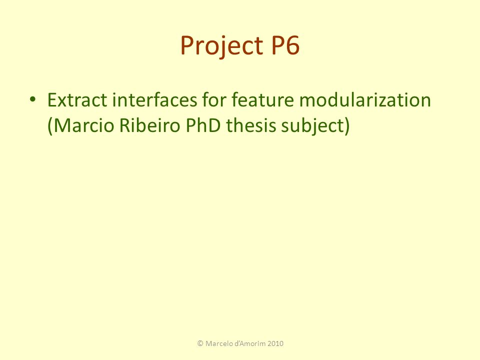 Project P6 Extract interfaces for feature modularization (Marcio Ribeiro PhD thesis subject) © Marcelo d'Amorim 2010