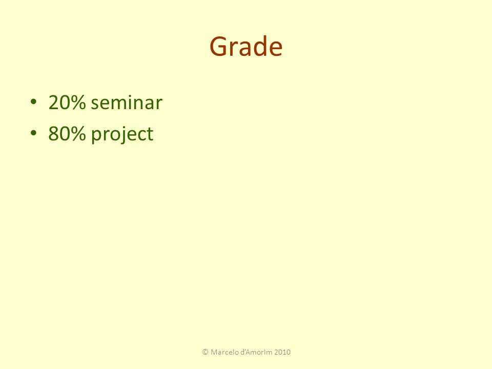 Grade 20% seminar 80% project © Marcelo d'Amorim 2010