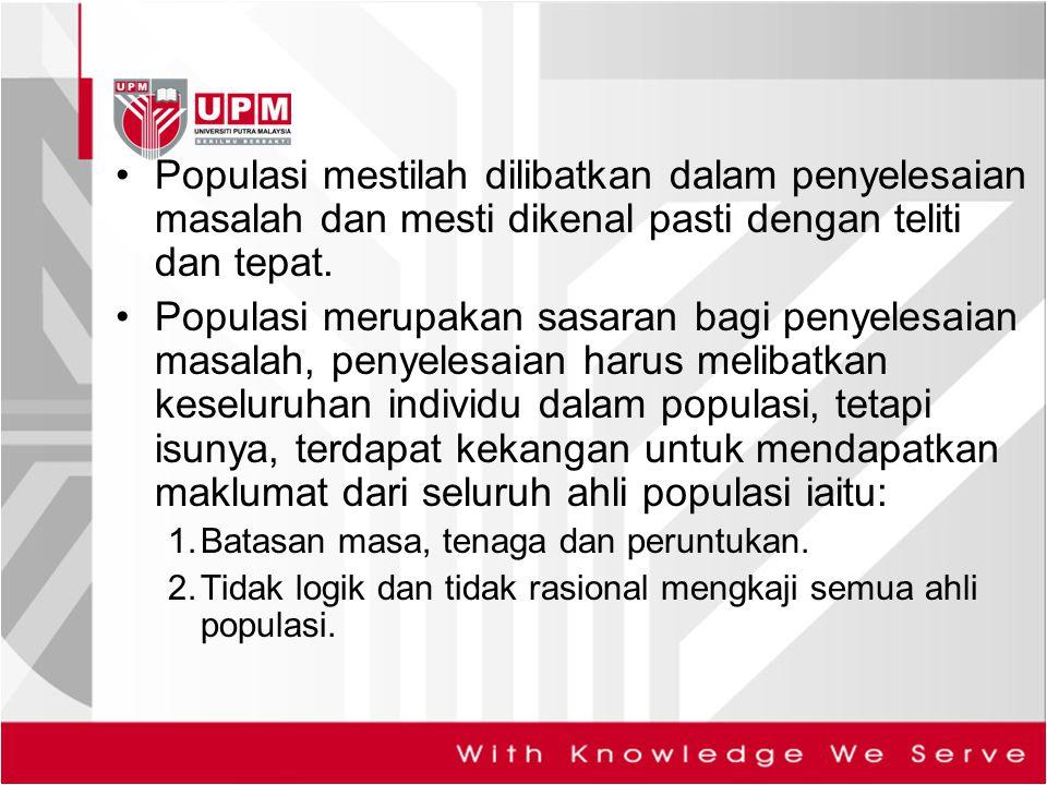 Populasi mestilah dilibatkan dalam penyelesaian masalah dan mesti dikenal pasti dengan teliti dan tepat. Populasi merupakan sasaran bagi penyelesaian