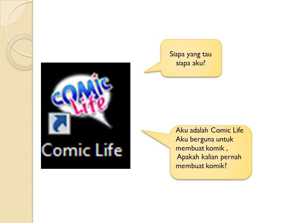 Siapa yang tau siapa aku? Aku adalah Comic Life Aku berguna untuk membuat komik, Apakah kalian pernah membuat komik? Aku adalah Comic Life Aku berguna