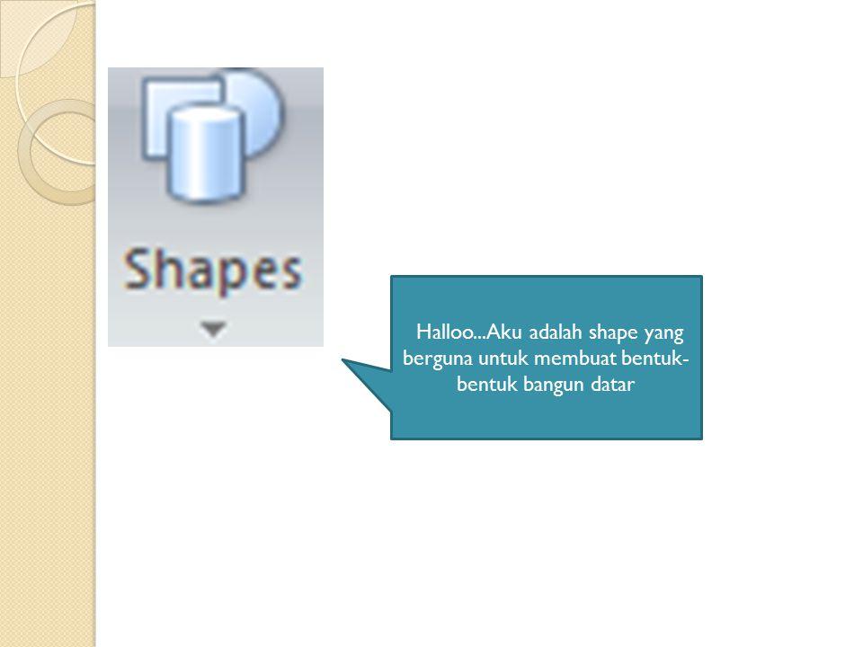 Halloo...Aku adalah shape yang berguna untuk membuat bentuk- bentuk bangun datar