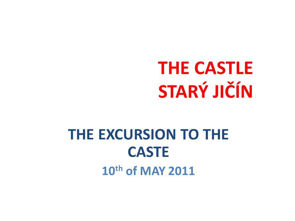 THE CASTLE STARÝ JIČÍN THE EXCURSION TO THE CASTE 10 th of MAY 2011