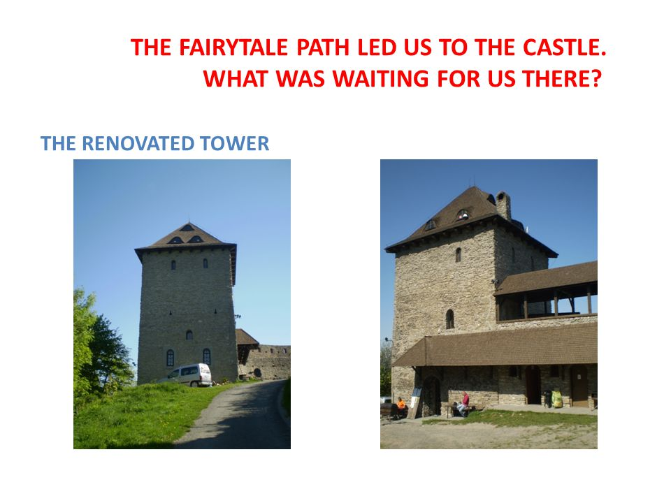 THE FAIRYTALE PATH LED US TO THE CASTLE. WHAT WAS WAITING FOR US THERE? THE RENOVATED TOWER