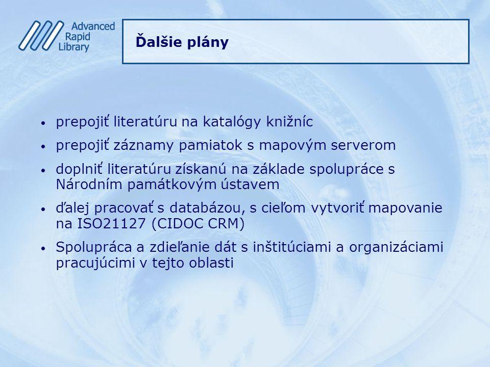 Ďalšie plány prepojiť literatúru na katalógy knižníc prepojiť záznamy pamiatok s mapovým serverom doplniť literatúru získanú na základe spolupráce s Národním památkovým ústavem ďalej pracovať s databázou, s cieľom vytvoriť mapovanie na ISO21127 (CIDOC CRM) Spolupráca a zdieľanie dát s inštitúciami a organizáciami pracujúcimi v tejto oblasti