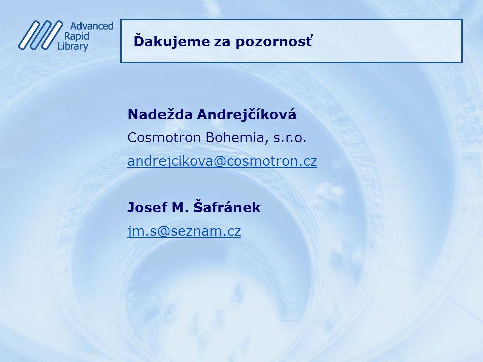 Ďakujeme za pozornosť Nadežda Andrejčíková Cosmotron Bohemia, s.r.o.