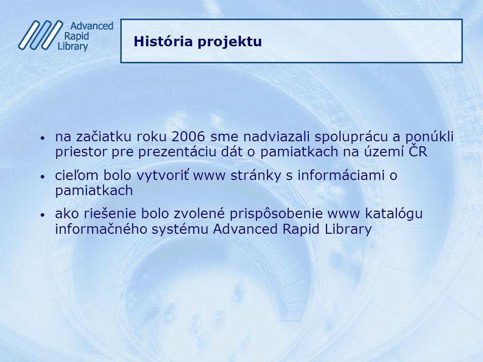 História projektu na začiatku roku 2006 sme nadviazali spoluprácu a ponúkli priestor pre prezentáciu dát o pamiatkach na území ČR cieľom bolo vytvoriť www stránky s informáciami o pamiatkach ako riešenie bolo zvolené prispôsobenie www katalógu informačného systému Advanced Rapid Library