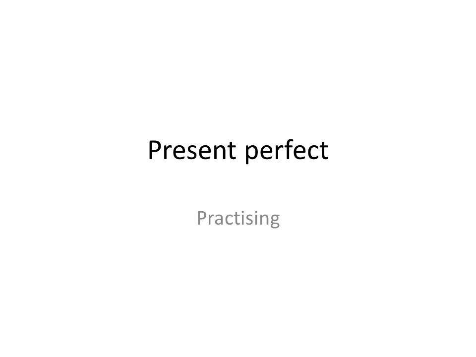 Present perfect Practising