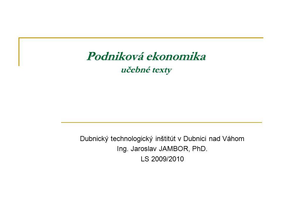 Podniková ekonomika učebné texty Dubnický technologický inštitút v Dubnici nad Váhom Ing.