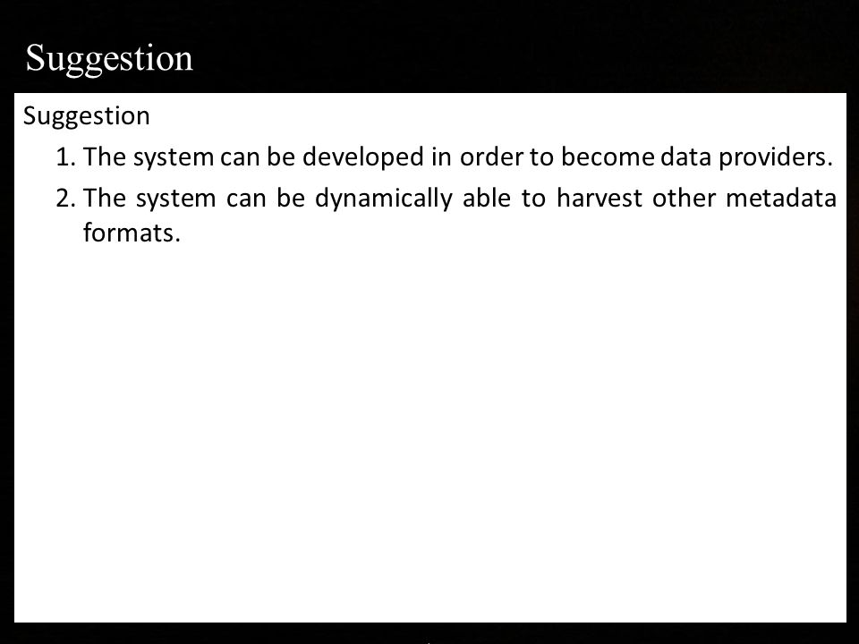 Suggestion 1.The system can be developed in order to become data providers.