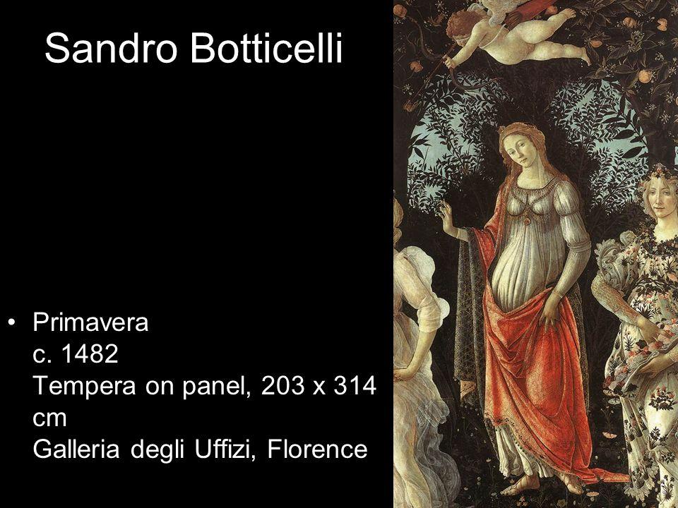 Sandro Botticelli Primavera c. 1482 Tempera on panel, 203 x 314 cm Galleria degli Uffizi, Florence
