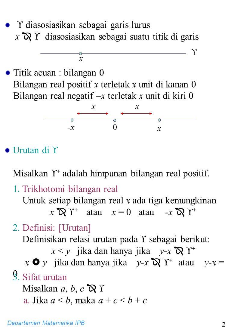 Departemen Matematika IPB 2  diasosiasikan sebagai garis lurus x   diasosiasikan sebagai suatu titik di garis  x Titik acuan : bilangan 0 Bilangan