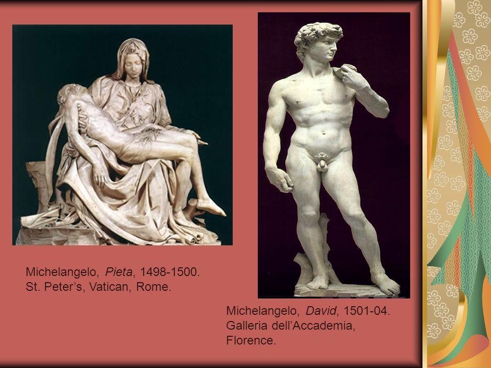 Michelangelo, Pieta, 1498-1500. St. Peter's, Vatican, Rome. Michelangelo, David, 1501-04. Galleria dell'Accademia, Florence.