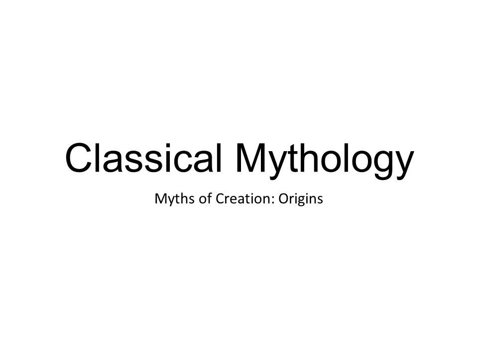 Classical Mythology Myths of Creation: Origins