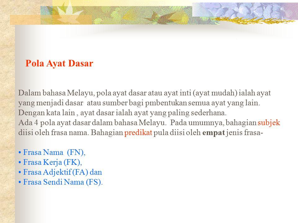 Pola Ayat Dasar Dalam bahasa Melayu, pola ayat dasar atau ayat inti (ayat mudah) ialah ayat yang menjadi dasar atau sumber bagi pmbentukan semua ayat