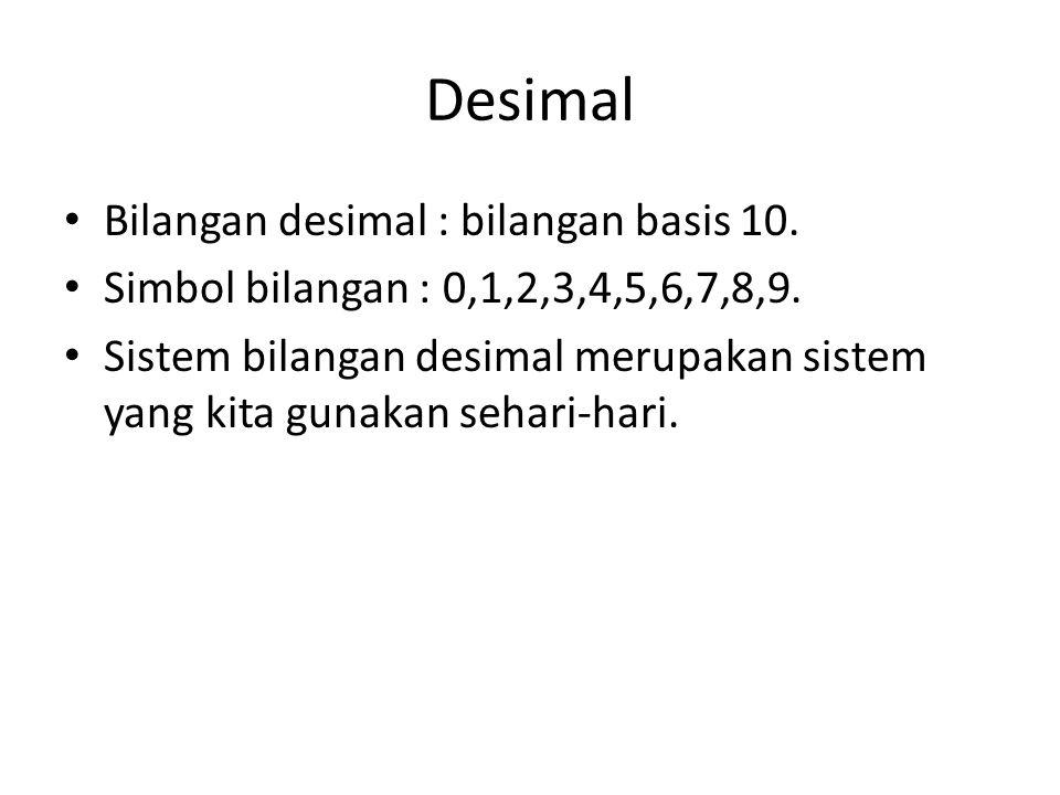 Desimal Bilangan desimal : bilangan basis 10. Simbol bilangan : 0,1,2,3,4,5,6,7,8,9.