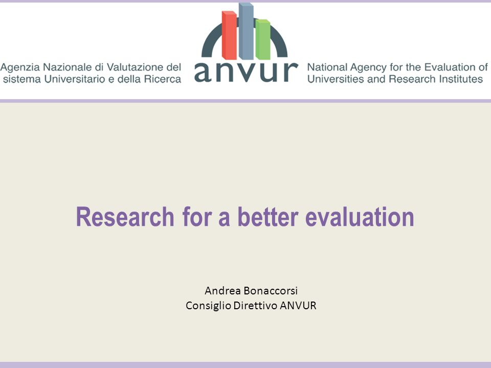 Research for a better evaluation Andrea Bonaccorsi Consiglio Direttivo ANVUR