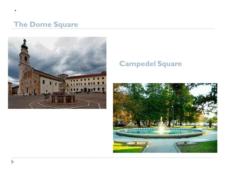 . The Dome Square Campedel Square