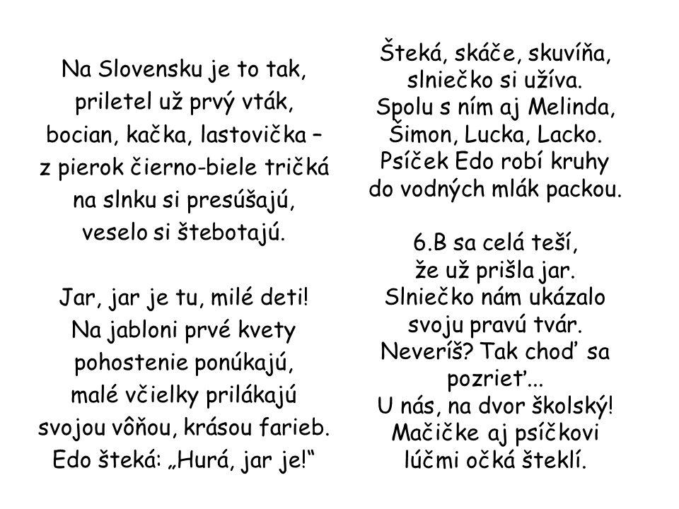 Sluníčko už pěkně hřeje, kočička se jenom směje, jestlipak je na Slovensku stejně jako u nás venku? Ája se v závětří protahuje, na dětičky pokukuje, c