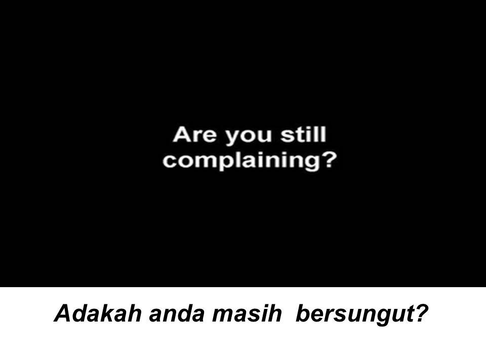 Adakah anda masih bersungut