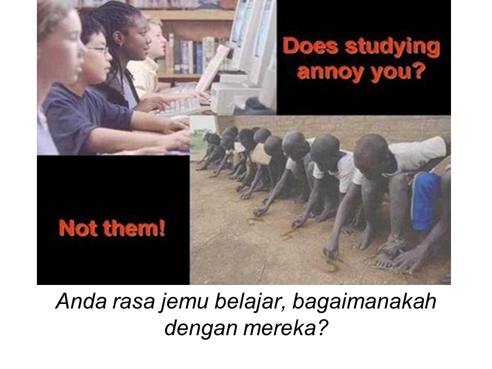 Anda rasa jemu belajar, bagaimanakah dengan mereka