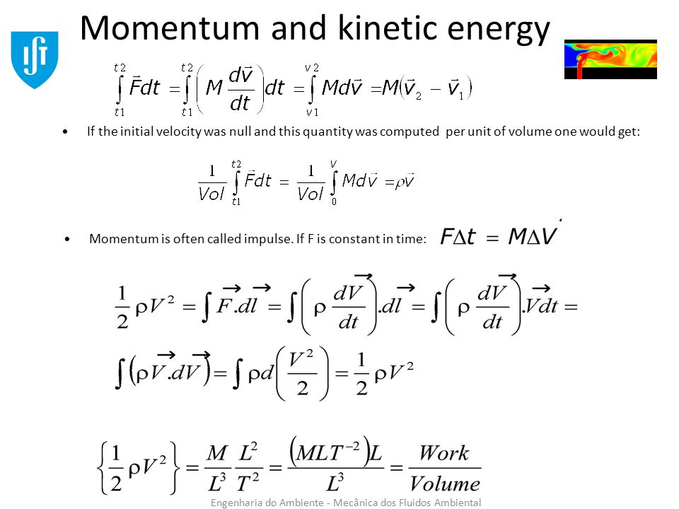 Engenharia do Ambiente - Mecânica dos Fluidos Ambiental Momentum and kinetic energy Momentum is often called impulse.