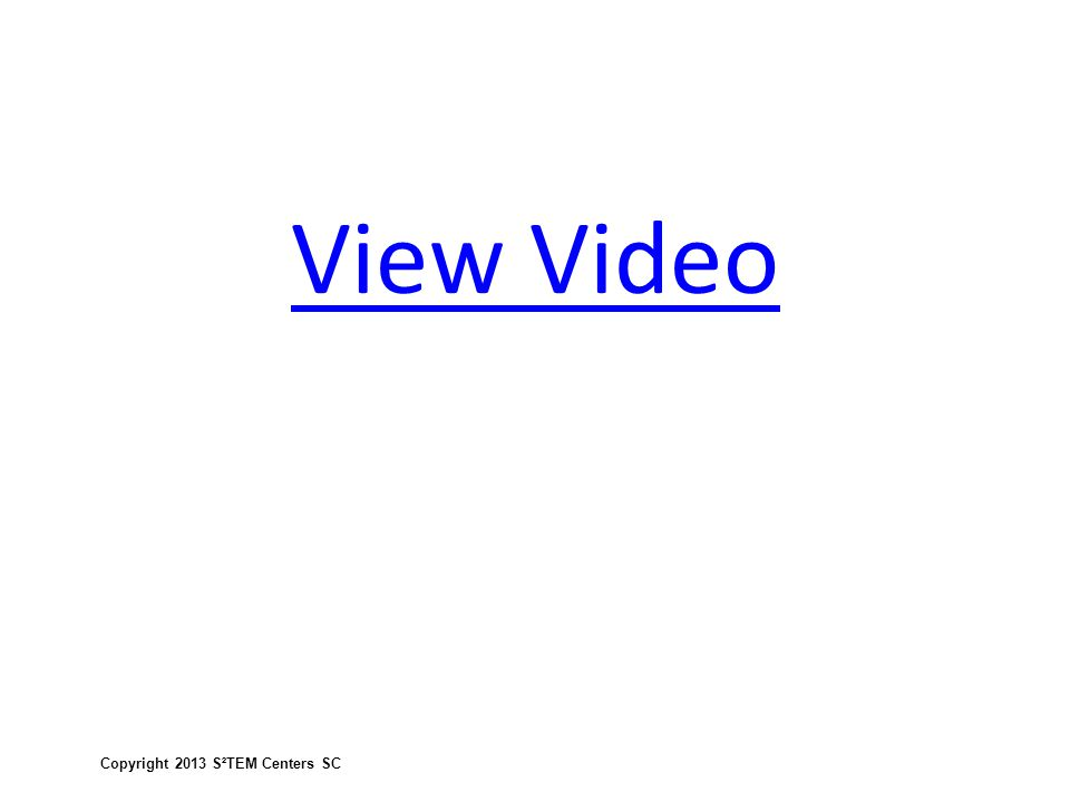 View Video Copyright 2013 S²TEM Centers SC