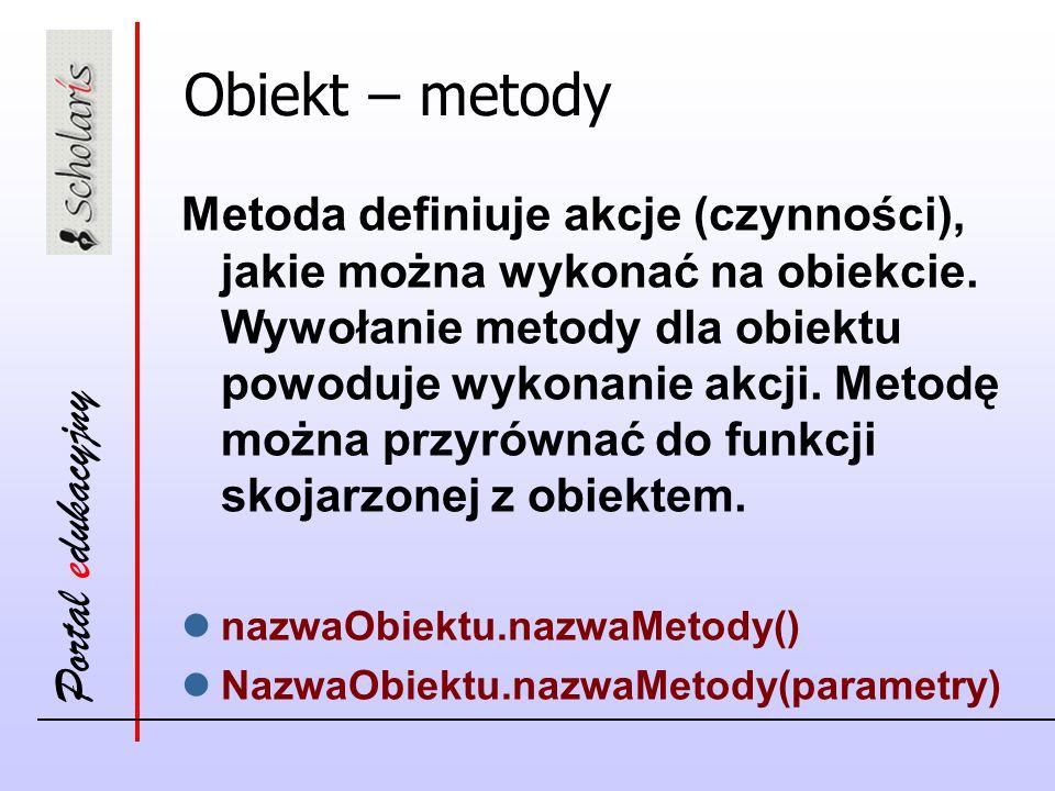 Portal edukacyjny Obiekt – metody Metoda definiuje akcje (czynności), jakie można wykonać na obiekcie.