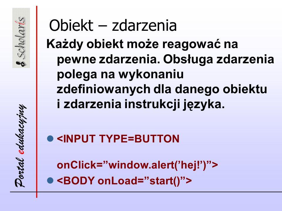 Portal edukacyjny Obiekt – zdarzenia Każdy obiekt może reagować na pewne zdarzenia.