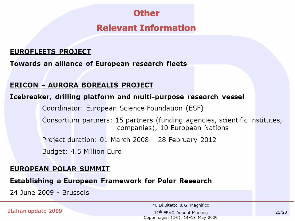 ERICON – AURORA BOREALIS PROJECT Icebreaker, drilling platform and multi-purpose research vessel EUROPEAN POLAR SUMMIT Establishing a European Framework for Polar Research 24 June 2009 - Brussels EUROFLEETS PROJECT Towards an alliance of European research fleets Coordinator: European Science Foundation (ESF) Consortium partners: 15 partners (funding agencies, scientific institutes, companies), 10 European Nations Project duration: 01 March 2008 – 28 February 2012 Budget: 4.5 Million Euro Italian update 2009 M.