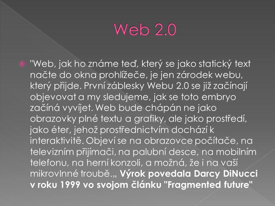  Web, jak ho známe teď, který se jako statický text načte do okna prohlížeče, je jen zárodek webu, který přijde.