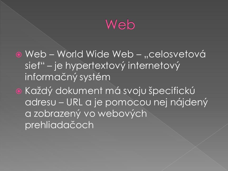 """ Web – World Wide Web – """"celosvetová sieť – je hypertextový internetový informačný systém  Každý dokument má svoju špecifickú adresu – URL a je pomocou nej nájdený a zobrazený vo webových prehliadačoch"""
