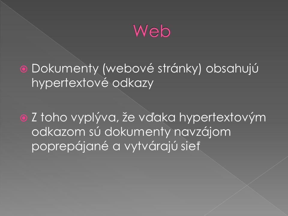  Dokumenty (webové stránky) obsahujú hypertextové odkazy  Z toho vyplýva, že vďaka hypertextovým odkazom sú dokumenty navzájom poprepájané a vytvárajú sieť