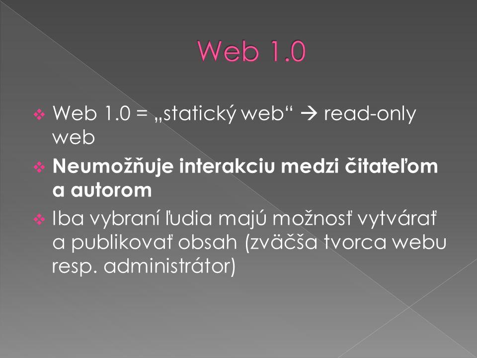 """ Web 1.0 = """"statický web  read-only web  Neumožňuje interakciu medzi čitateľom a autorom  Iba vybraní ľudia majú možnosť vytvárať a publikovať obsah (zväčša tvorca webu resp."""