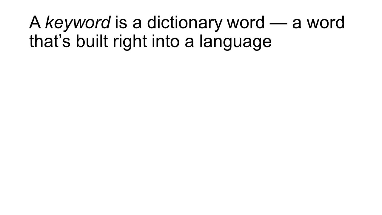A keyword is a dictionary word — a word that's built right into a language