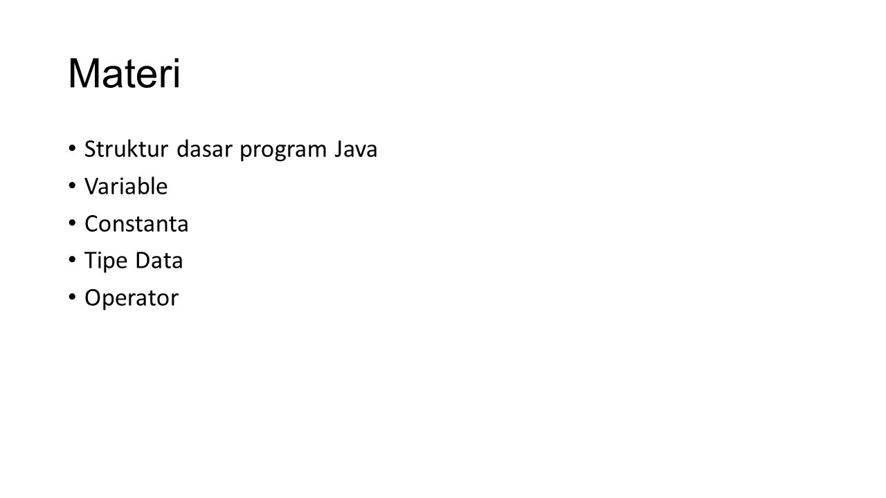 Materi Struktur dasar program Java Variable Constanta Tipe Data Operator
