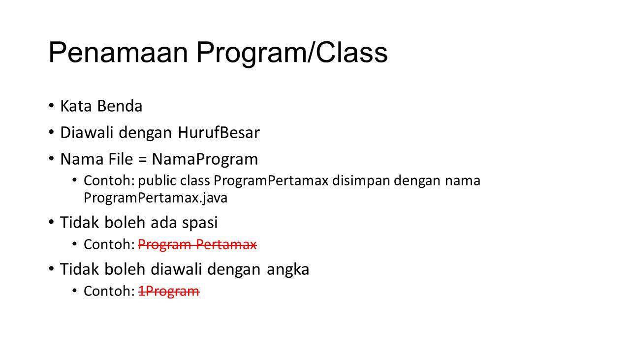 Penamaan Program/Class Kata Benda Diawali dengan HurufBesar Nama File = NamaProgram Contoh: public class ProgramPertamax disimpan dengan nama ProgramP