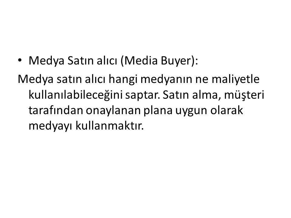 Medya Satın alıcı (Media Buyer): Medya satın alıcı hangi medyanın ne maliyetle kullanılabileceğini saptar.