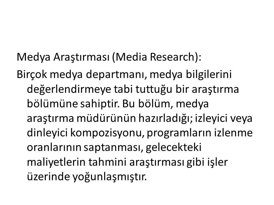 Medya Araştırması (Media Research): Birçok medya departmanı, medya bilgilerini değerlendirmeye tabi tuttuğu bir araştırma bölümüne sahiptir.