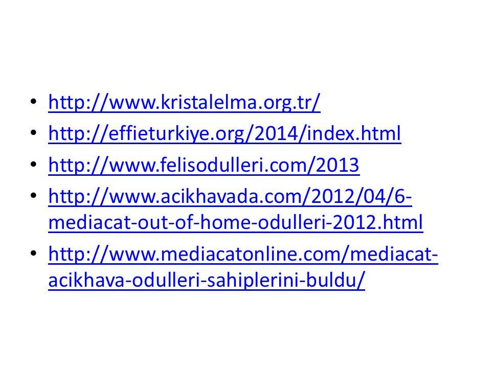 http://www.kristalelma.org.tr/ http://effieturkiye.org/2014/index.html http://www.felisodulleri.com/2013 http://www.acikhavada.com/2012/04/6- mediacat-out-of-home-odulleri-2012.html http://www.acikhavada.com/2012/04/6- mediacat-out-of-home-odulleri-2012.html http://www.mediacatonline.com/mediacat- acikhava-odulleri-sahiplerini-buldu/ http://www.mediacatonline.com/mediacat- acikhava-odulleri-sahiplerini-buldu/