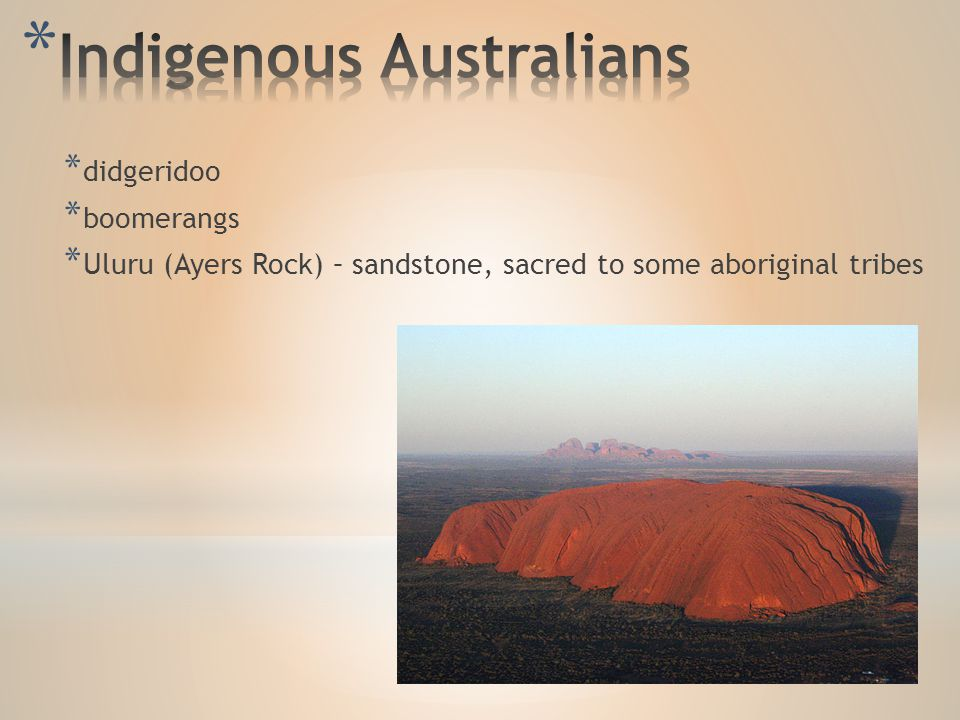 * didgeridoo * boomerangs * Uluru (Ayers Rock) – sandstone, sacred to some aboriginal tribes