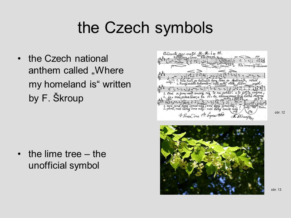 "the Czech symbols the Czech national anthem called ""Where my homeland is written by F."