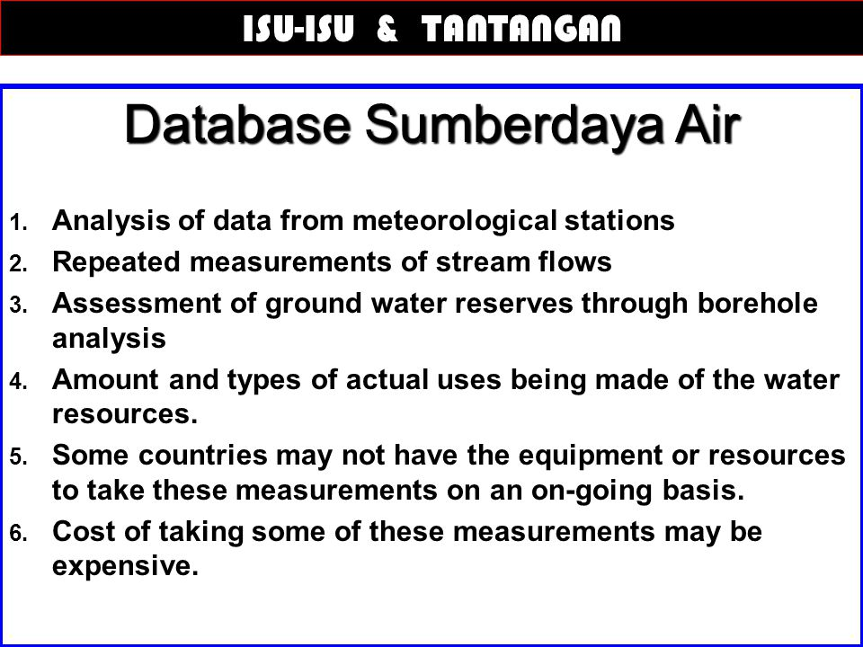 Database Sumberdaya Air 1. Analysis of data from meteorological stations 2. Repeated measurements of stream flows 3. Assessment of ground water reserv