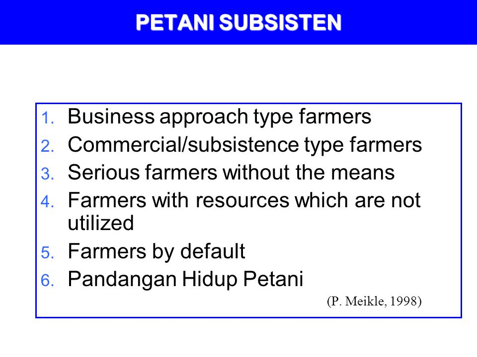 PETANI SUBSISTEN 1. Business approach type farmers 2. Commercial/subsistence type farmers 3. Serious farmers without the means 4. Farmers with resourc