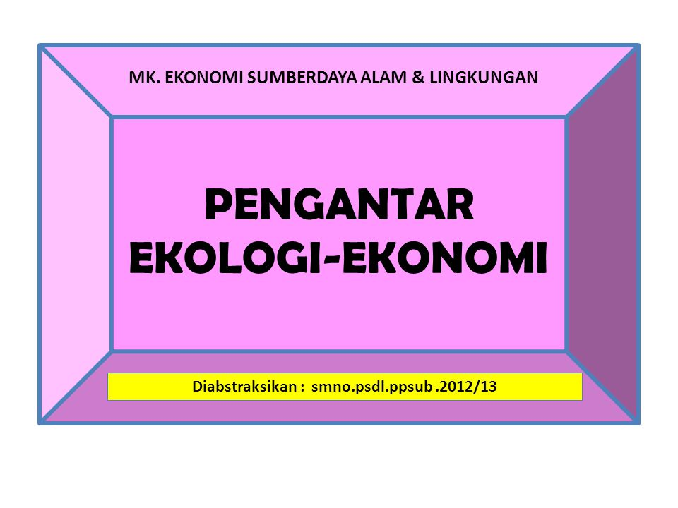 Intro to Ecological Economics-forest succession Growth Development Reorganization Aggredation Transition Steady-state (mature) Sumber: Introduction to Ecological Economics.