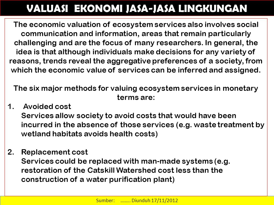 Sumber: …….. Diunduh 17/11/2012 VALUASI EKONOMI JASA-JASA LINGKUNGAN The economic valuation of ecosystem services also involves social communication a