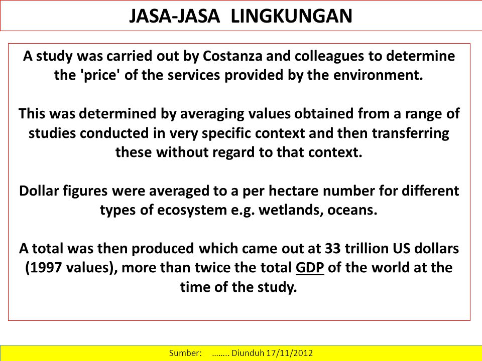 Sumber: …….. Diunduh 17/11/2012 JASA-JASA LINGKUNGAN A study was carried out by Costanza and colleagues to determine the 'price' of the services provi