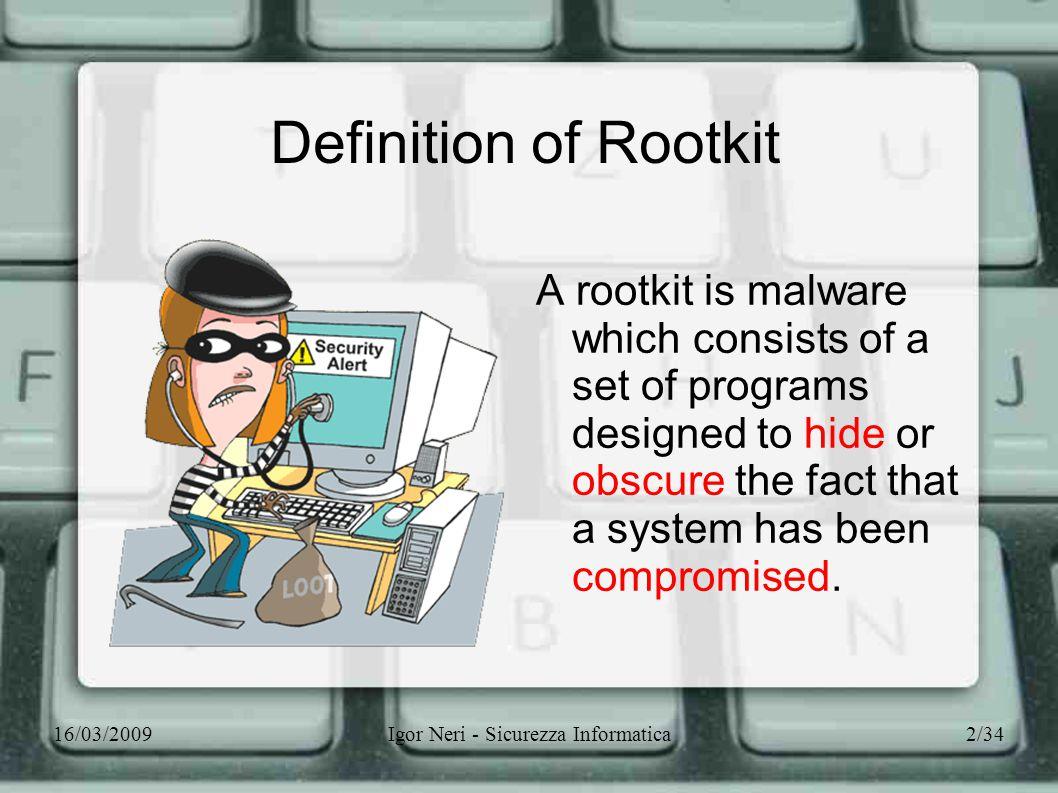 16/03/2009Igor Neri - Sicurezza Informatica3/34 What does a Rootkit do? Hides Attacker Activities