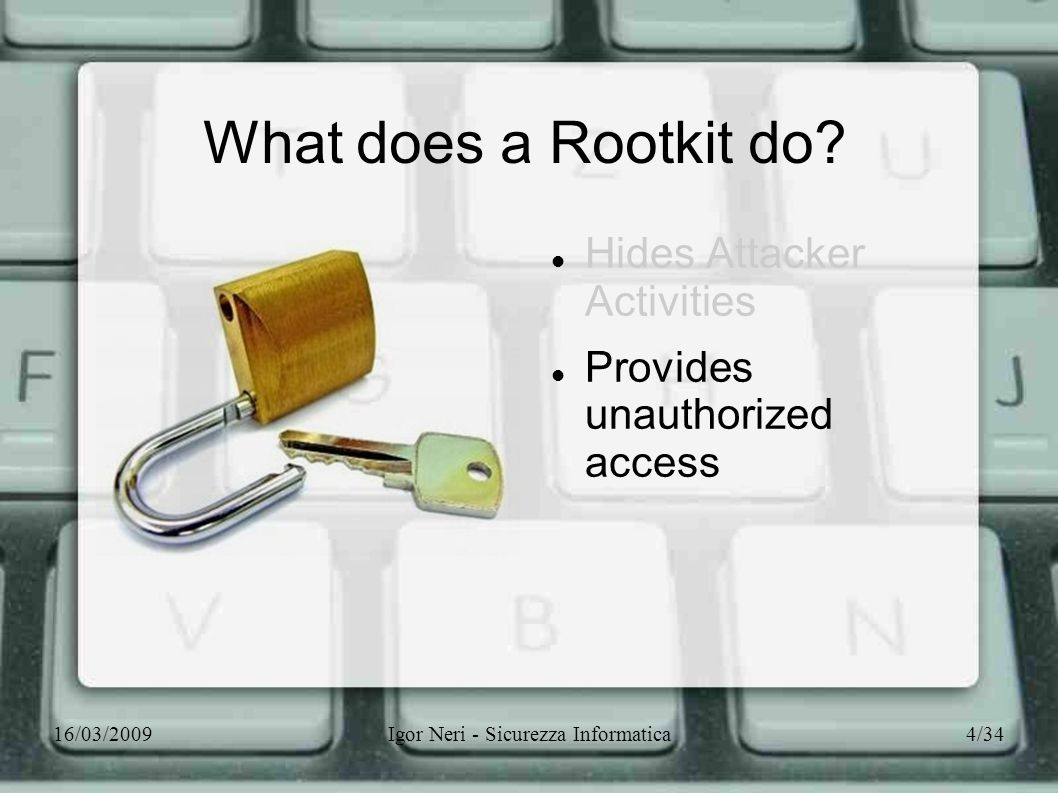 16/03/2009Igor Neri - Sicurezza Informatica4/34 What does a Rootkit do? Hides Attacker Activities Provides unauthorized access